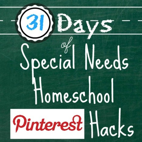 31 days of special needs homeschool pinterest hacks