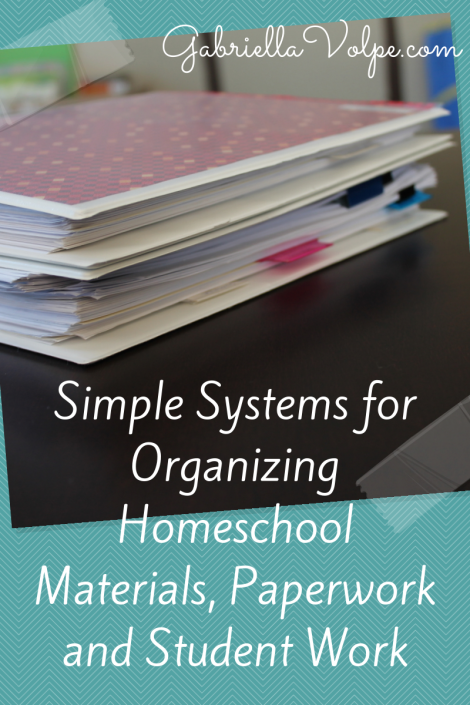 Simple Systems for Organizing Homeschool Materials, Paperwork and Student Work