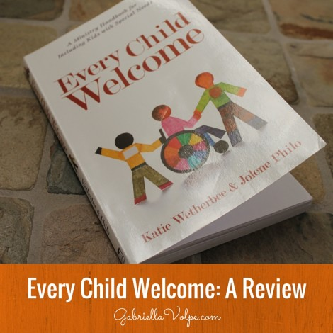 Every Child Welcome- A Ministry Handbook for Including Kids with Special Needs- A Review